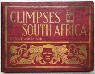 Glimpses of South Africa in peace and in war, illustrating and describing by camera and pen the...