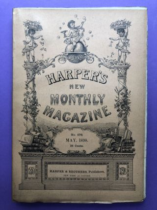 Harper's New Monthly Magazine, May 1898. Frederic Remington Julian Ralph, Margaret Deland