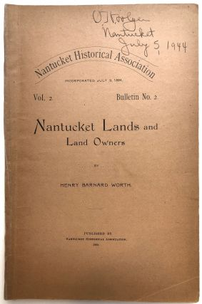 Nantucket Lands and Land Owners. Nantucket Historical Association Vol. 2, Bulletin No. 2. Henry...