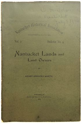 Nantucket Lands and Land Owners. Nantucket Historical Association Vol. 2, Bulletin No. 4. Henry...