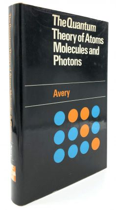 The Quantum Theory of Atoms Molecules and Photons. John Avery