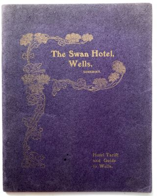 Ca. 1910s pamphlet: The Swan hotel, Wells, Somerset...Hotel Tariff and Guide to Wells