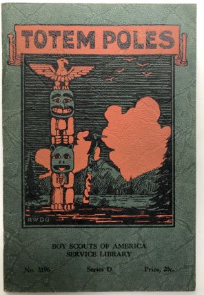 Totem Poles: A Happy Hobby for Boys. Boy Scouts of America, Robert W. De Groat