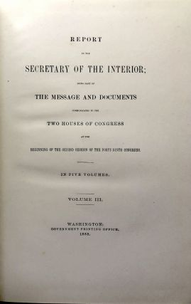 Report of the Secretary of the Interior; Being Part of the Message and Documents Communicated to the Two Houses of Congress at the Beginning of the Second Session of the Forty-Ninth Congress, Vol. III (3)