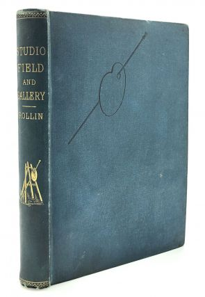 Studio, Field and Gallery: A Manual of Painting for the Student and Amateur, with Information for...
