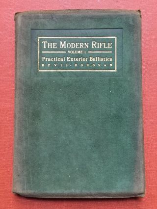 The Modern Rifle, Volume One: Practical Exterior Ballistics for Hunters and Marksmen. J. R....