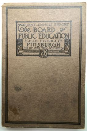 First Annual Report, The Board of Public Education, School District of Pittsburgh (1912