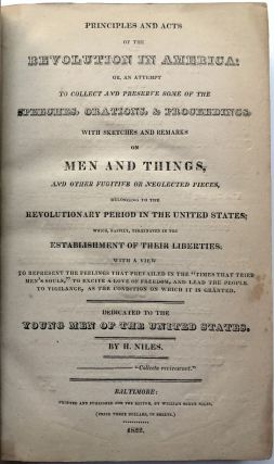 Principles and Acts of the Revolution in America: Or an Attempt to Collect and Preserve Some of the Speeches, Orations, and Proceedings, with Sketches and Remarks on Men and Things,