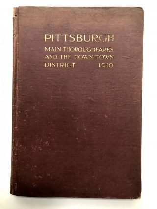 Pittsburgh: Main Thoroughfares and the Down Town District, Improvements Necessary to Meet the...