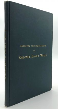 Ancestry and Descendants of Colonel Daniel Wells (1760-1815) of Greenfield, Massachusetts, plus...