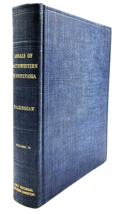 Annals of Southwestern Pennsylvania, Vol. III only. Lewis Clark Walkinshaw