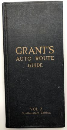 Grant's Auto Route Guide, Volume II: Southeastern Edition, covering 64,000 miles of the most...