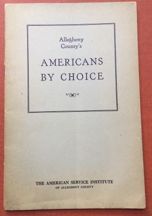 Allegheny County's Americans by Choice, Descriptive Material about the Foreign Born of Allegheny...