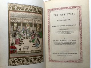 The Gulistan; or Rose-Garden, of Shekh Muslihu'd-din Sadi of Shiraz. Translated for the First Time into Prose and Verse ... by Edward B. Eastwick