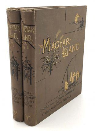 """Magyarland;"" Being the Narrative of our travels through the highlands and lowlands of Hungary, 2..."