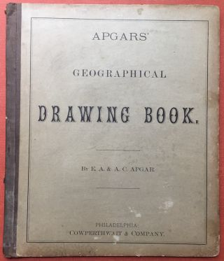 Apgars' Geographical Drawing Book. E. A. Apgar, A. C