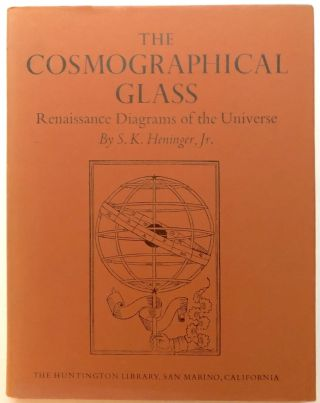 The Cosmographical Glass: Renaissance Diagrams of the Universe. S. K. Heninger, Jr