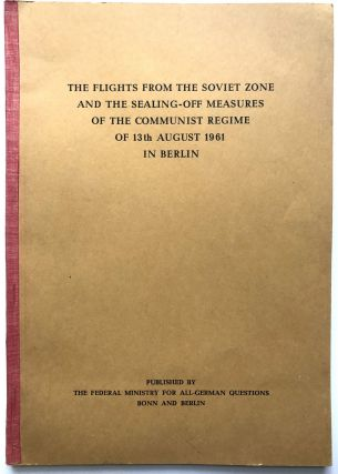 Flights From the Soviet Zone and the Sealing-Off Measures of the Communist Regime of 13th August...