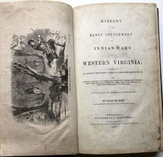 History of the Early Settlement and Indian Wars of Western Virginia; Embracing an Account of the Various Expeditions in the West, Previous to 1795...