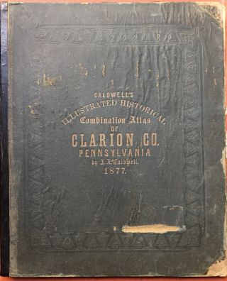 Caldwell's Illustrated Historical Combination Atlas of Clarion Co. (County) Pennsylvania, 1877....