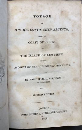 Voyage of His Majesty's Ship Alceste, along the Coast of Corea, to the Island of Lewchew; with an Account of her subsequent Shipwreck