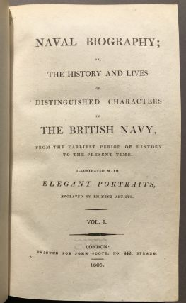 Naval Biography; or, the History and Lives of Distinguished Characters in the British Navy...2 volumes