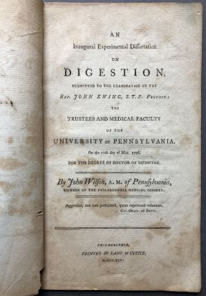 An Inaugural Experimental Dissertation on Digestion, Submitted to the Examination of the Rev. John Ewing, S.T.P. Provost; the Trustees and Medical Faculty of the University of Pennsylvania - inscribed