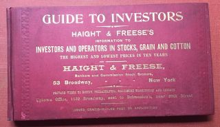 Guide to Investors. Haight & Freese's Information to Investors and Operators in Stocks, Grain and...