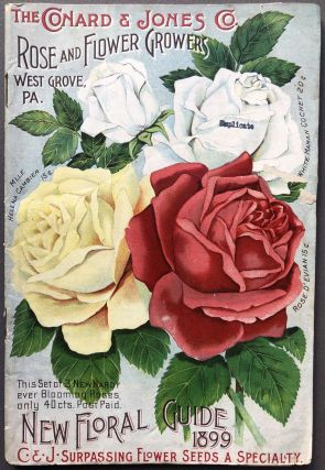 Conard & Jones Co. New Flordal Guide 1899, Rose and Flower Growers, West Grove, PA. Seed catalog,...
