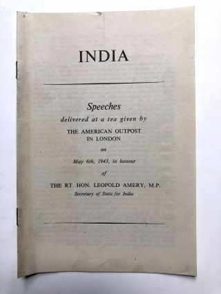 India, speeches delivered at a tea given by the American Outpost in London on May 6th, 1943, in...