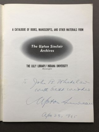 A Catalogue of Books, Manuscripts, and other materials from The Upton Sinclair Archives, The Lilly Library, Indiana University - inscribed by Sinclair