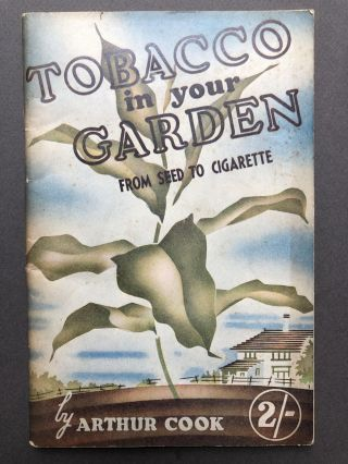 Tobacco in your Garden, from Seed to Cigarette. Arthur Cook