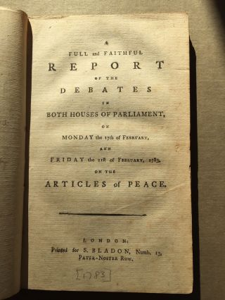 A full and Faithful Report of the Debates in Both Houses of Parliament on Monday the 17th of February and Friday the 21st of February, 1783, on the Articles of Peace