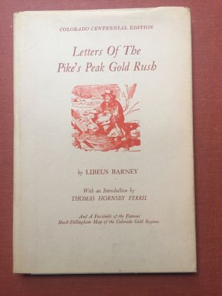 Letters of the Pike's Peak Gold Rush. Libeus Barney, Thomas Hornsby Ferril