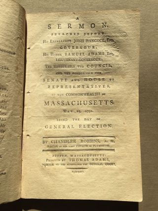 A sermon preached before His Excellency Jonh [sic] Hancock, Esq., governour, His Honor Samuel Adams, Esq., lieutenant-governour, the Honourable the Council, and the Honourable the Senate and House of Representatives of the Commonwealth of Massachusetts, May 25, 1791 being the day of the general election