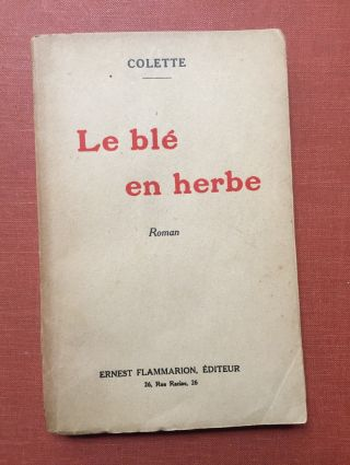 Le blé en herbe, roman. First edition, 1923, inscribed to her theatrical friend, Edmond Roze....