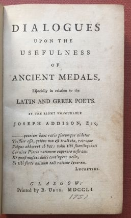 Dialogues upon the Usefulness of Ancient Medals, especially in relation to the Latin and Greek...