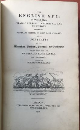 The English Spy, An Original Work, Characteristic, Satirical and Humorous. Comprising Scenes and Sketches in Every Rank of Society, Being Portraits of the Illustrious, Eminent, Eccentric, and Notorious (1825-1826 first edition, 2 volumes)