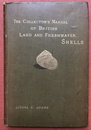 The Collector's Manual of British Land and Freshwater Shells. Lionel Ernest Adams