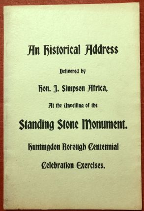 An Historical Address delivered by Hon. J. Simpson Africa at the unveiling of the Standing Stone...