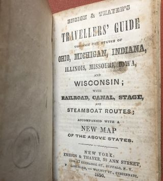 Ensign & Thayer's Travellers' Guide through the States of Ohio, Michigan, Indiana, Illinois, Missouri, Iowa, and Wisconsin; with Railroad, Canal, Stage, and Steamboat Routes; Accompanied with a New Map of the above States (1850)