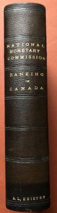 Publications of the National Monetary Commission, Vol. IX: Banking in Canada, The History of Banking in Canada, The Canadian Banking System
