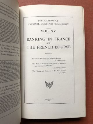 Publications of the National Monetary Commission, Vol. XV: Banking in France and the French...