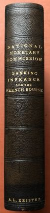 Publications of the National Monetary Commission, Vol. XV: Banking in France and the French Bourse, Evolution of Credit and Banks in France, The Bank of France in its Relation to National and international Credit, The History and Methods of the Paris Bourse