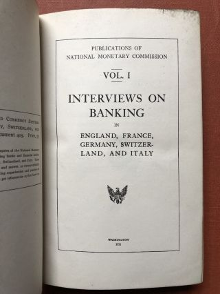 Publications of the National Monetary Commission, Vol. I: Interviews on the Banking and Currency...