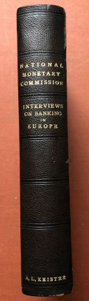Publications of the National Monetary Commission, Vol. I: Interviews on the Banking and Currency Systems of England, Scotland, France, Germany, Switzerland, and Italy