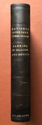 Publications of the National Monetary Commission, Vol. XVI: Banking in Belgium and Mexico - the National Bank of Belgium; The Banking System of Mexico