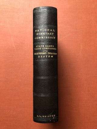 Publications of the National Monetary Commission, Vol. VII: State Banks, Trust Companies and Independent Treasury System, including State Banks and Trust Companies since the Passage of the National-Bank Act; The Independent Treasury System of the United States and its Relations to the Banks of the Country