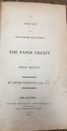An Inquiry into the Nature and Effects of the Paper Credit of Great Britain