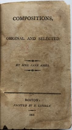 Compositions, Original and Selected, by Mrs. Jane Ames (1805). also known as Miss J. Fenno,...